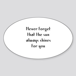 Never forget that the sun alw Oval Sticker
