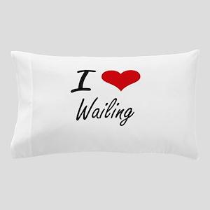 I love Wailing Pillow Case