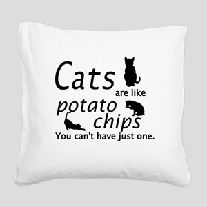 CATS ARE LIKE POTATO CHIPS... Square Canvas Pillow