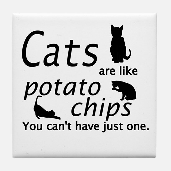 CATS ARE LIKE POTATO CHIPS... Tile Coaster