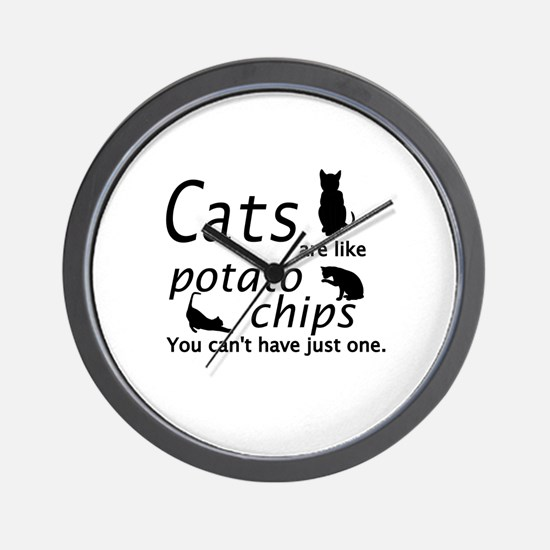CATS ARE LIKE POTATO CHIPS... Wall Clock