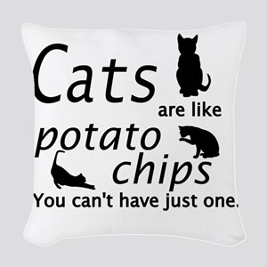 CATS ARE LIKE POTATO CHIPS... Woven Throw Pillow