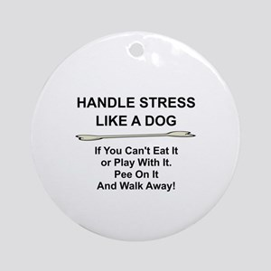 HANDLE STRESS LIKE A DOG... Round Ornament