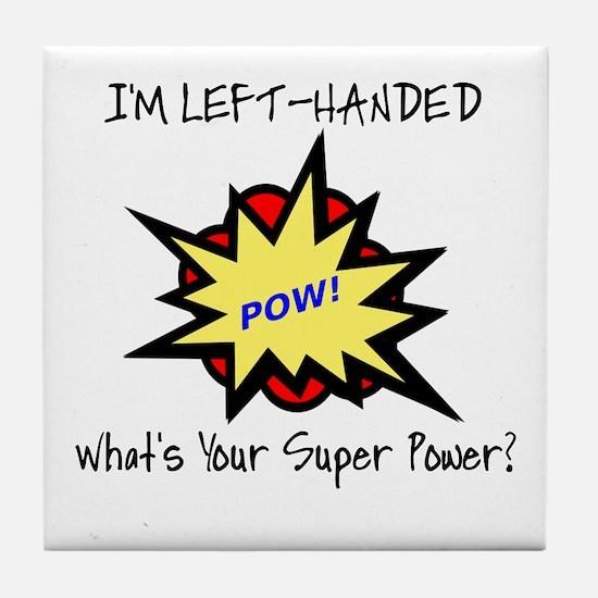 I'M LEFT-HANDED.  WHAT'S YOUR SUPER P Tile Coaster