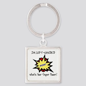 I'M LEFT-HANDED.  WHAT'S YOUR SUPE Square Keychain