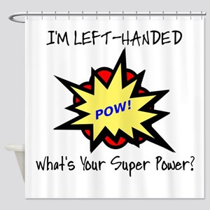 I'M LEFT-HANDED.  WHAT'S YOUR SUPER Shower Curtain
