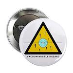 """Vacuum Bubble Hazard 2.25"""" Button"""