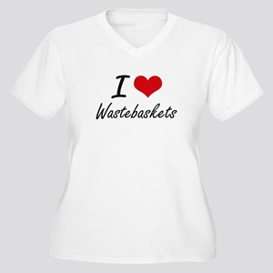 I love Wastebaskets Plus Size T-Shirt