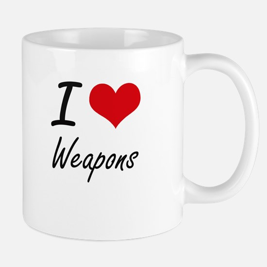 I love Weapons Mugs