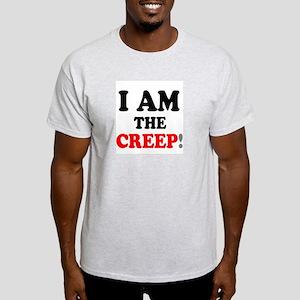 I AM THE CREEP! T-Shirt