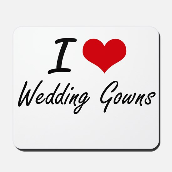 I love Wedding Gowns Mousepad