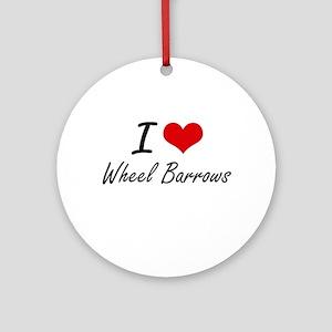 I love Wheel Barrows Round Ornament