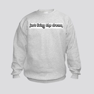 Just Living The Dream Kids Sweatshirt