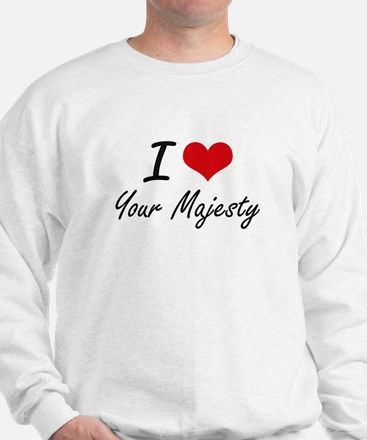 I love Your Majesty Sweatshirt