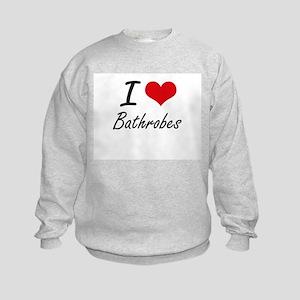 I love Bathrobes Kids Sweatshirt