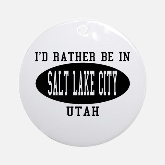 I'd Rather Be in Salt Lake Ci Ornament (Round)
