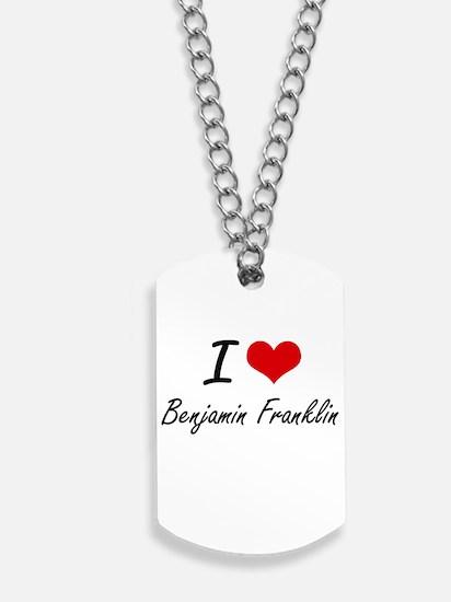 I love Benjamin Franklin Dog Tags