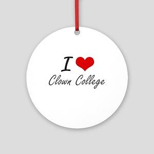 I love Clown College Round Ornament