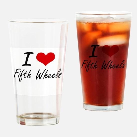 I love Fifth Wheels Drinking Glass