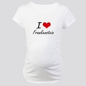 I love Frankenstein Maternity T-Shirt