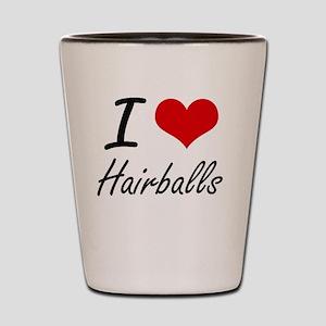I love Hairballs Shot Glass