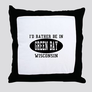 I'd Rather Be in green Bay, W Throw Pillow