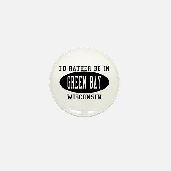 I'd Rather Be in green Bay, W Mini Button