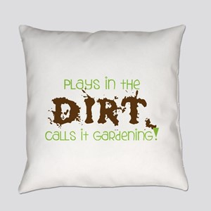 Plays in th DIRT CALLS it GaRdening Everyday Pillo