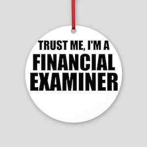Trust Me, I'm A Financial Examiner Round Ornament
