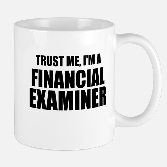 Trust Me, I'm A Financial Examiner Mugs