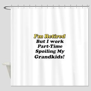I'm Retired Shower Curtain