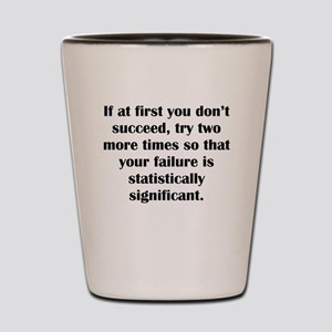 If At First You Dont Succeed Shot Glass