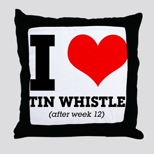 I love tin whistle (after week 12) Throw Pillow