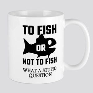 To Fish Or Not To Fish What A Stupid Question Mugs