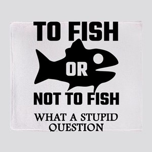 To Fish Or Not To Fish What A Stupid Throw Blanket