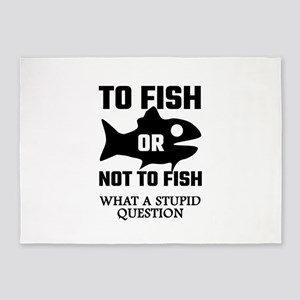 To Fish Or Not To Fish What A Stupi 5'x7'Area Rug