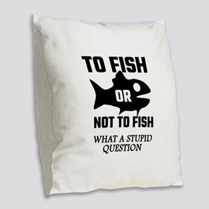 To Fish Or Not To Fish What A Burlap Throw Pillow