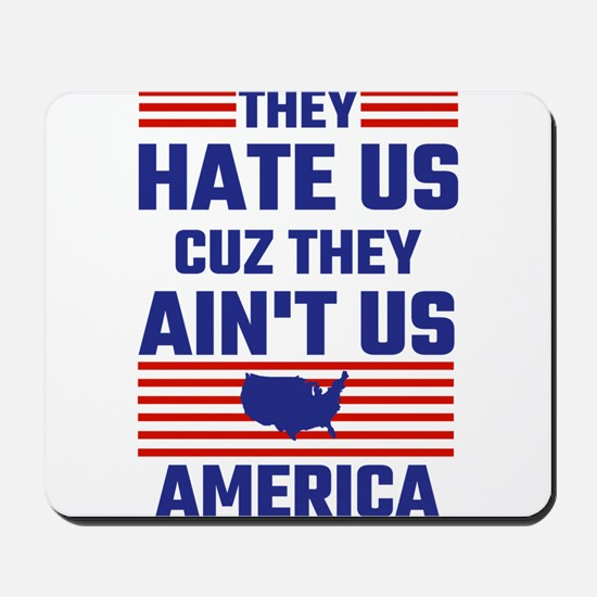 They Hate Us Cuz They Ain't Us America Mousepad