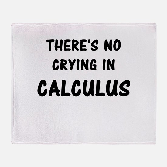 There's No Crying In Calculus Throw Blanket
