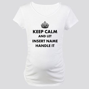 Keep calm and let insert name Maternity T-Shirt