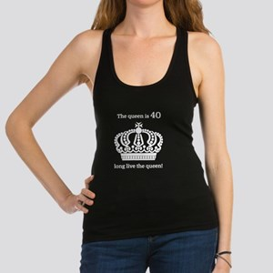 The queen is 40 long live the q Racerback Tank Top