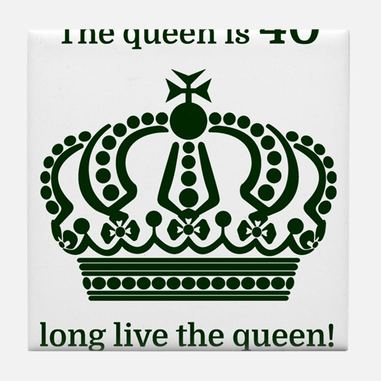 The queen is 40 long live the queen! Tile Coaster