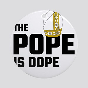 The Pope Is Dope Round Ornament