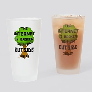 The Internet Is Broken So I Am Outs Drinking Glass