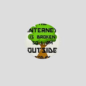 The Internet Is Broken So I Am Outside Mini Button