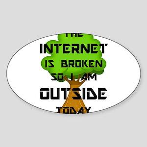 The Internet Is Broken So I Am Outside Tod Sticker
