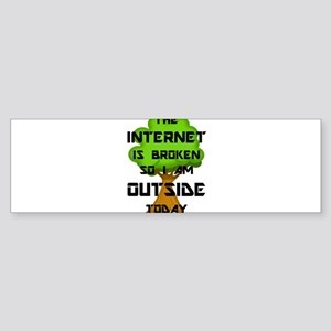 The Internet Is Broken So I Am Outs Bumper Sticker