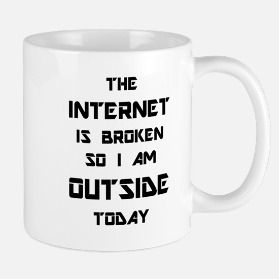 The Internet Is Broken So I Am Outside Today Mugs