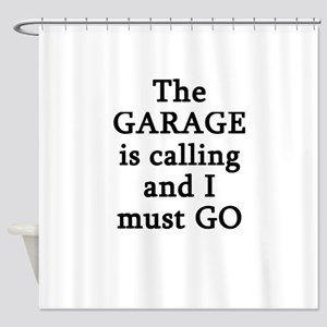 The Garage Is Calling I Must Go Shower Curtain