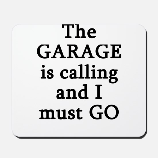 The Garage Is Calling I Must Go Mousepad